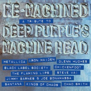 Re-Machined: A Tribute to Deep Purple's Machine Head  - VARIES